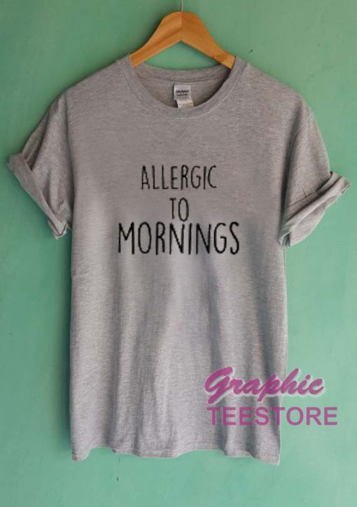 Allergic To Mornings Graphic Tee Shirts