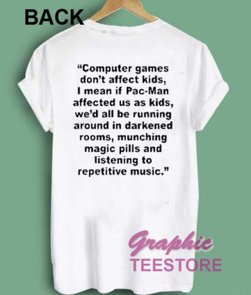 Computer Games Don't Affect Kids Quotes Graphic Tee Shirts
