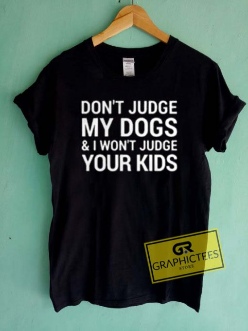 Don't Judge My Dogs Quotes Graphic Tees Shirts