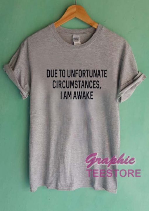 Due To Unfortunate Circumstances Graphic Tee Shirts