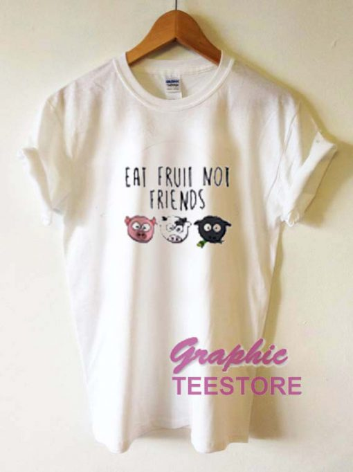 Eat Fruit Not Friends Graphic Tee Shirts