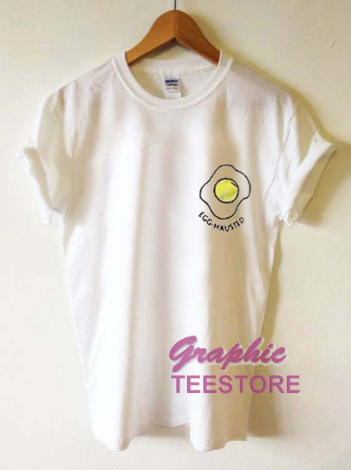 Egg Hausted Graphic Tee Shirts