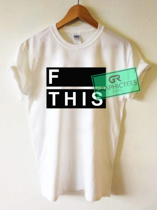 F This Graphic Tees Shirts