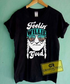 Feelin' Willie Good Graphic Tees Shirts