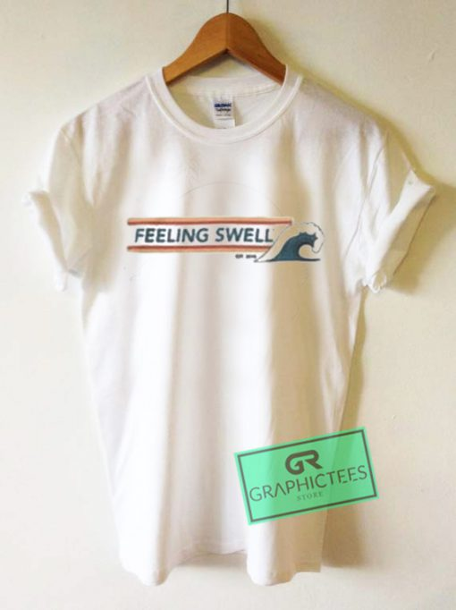 Feeling Swell Graphic Tees Shirts