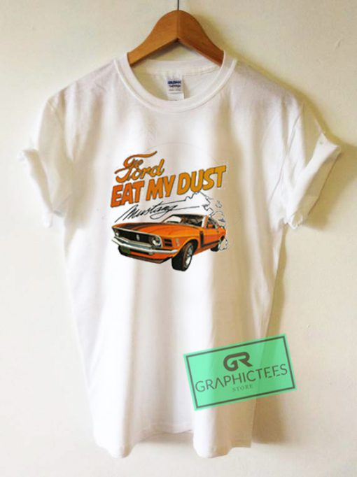 Ford Eat My Dust Mustang Graphic Tees Shirts