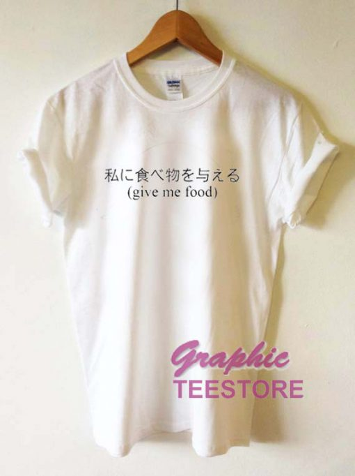 Give Me Food Japanese Graphic Tee Shirts