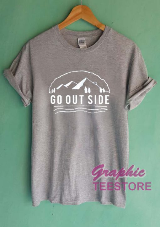 Go Out Side Graphic Tee Shirts