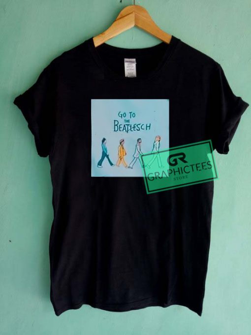 Go To The Beatlesch Graphic Tees Shirts