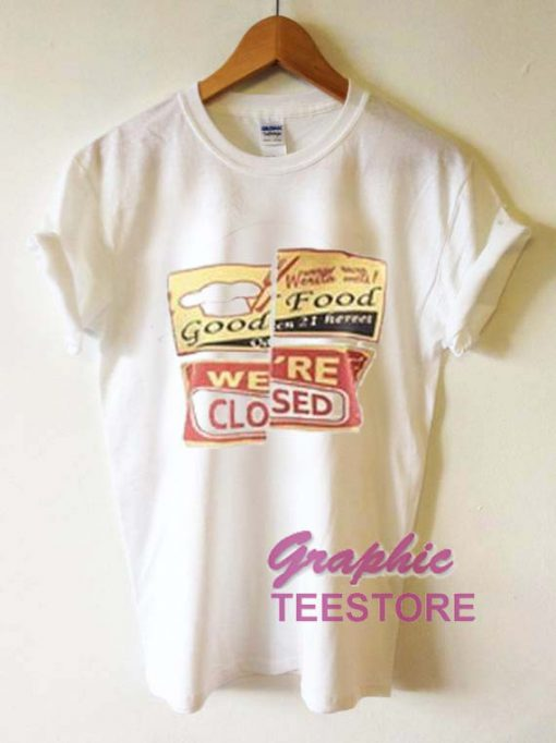Good Food Were Closed Graphic Tee Shirts