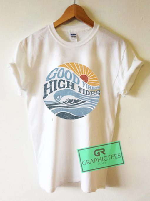 Good Vibes High Tides Graphic Tees Shirts