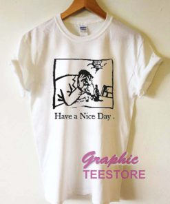 Have A Nice Day Graphic Tee Shirts