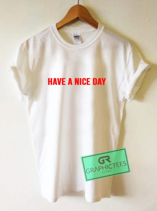 Have A Nice Day Graphic Tees Shirts