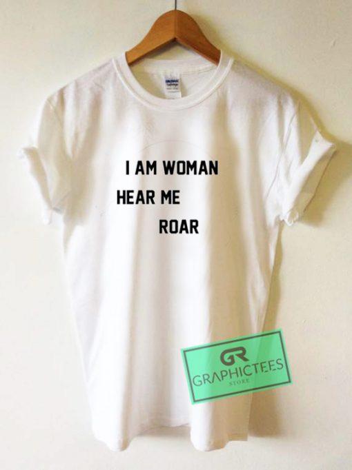 I Am Woman Hear Me Roar Graphic Tees Shirts