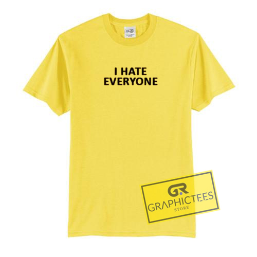 I Hate Everyone Graphic Tees Shirts
