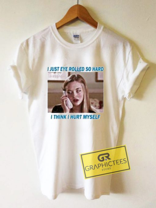 I Just Eye Rolled So Hard I Think I Hurt Myself Graphic Tees Shirts