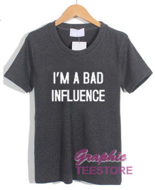 I'm A Bad Influence Graphic Tee Shirts