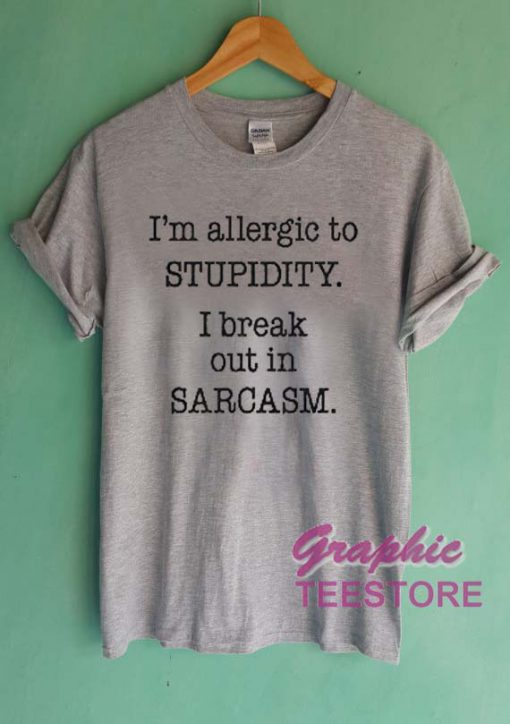 I'm Allergic To Stupidity Quotes Graphic Tee Shirts