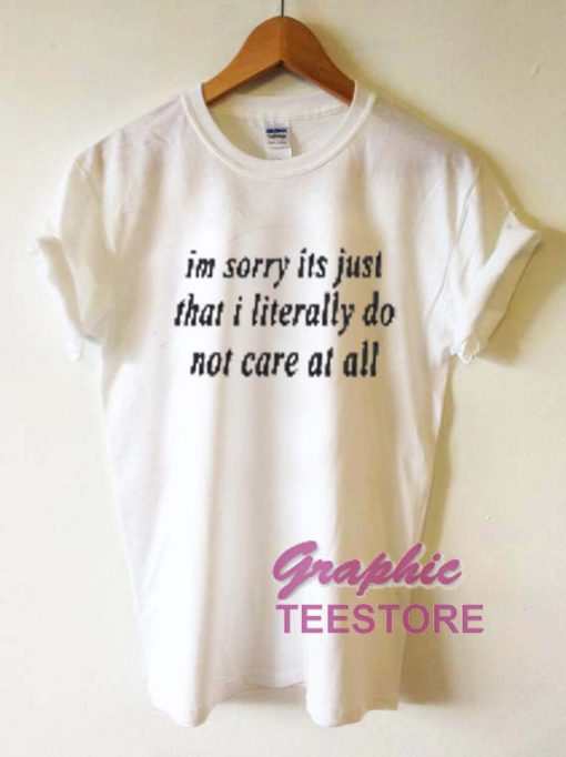 Im Sorry Its Just That I Literally Quotes Graphic Tee Shirts