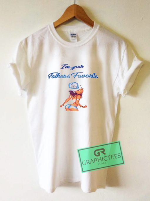 Im Your Fathers Favorite Graphic Tees Shirts