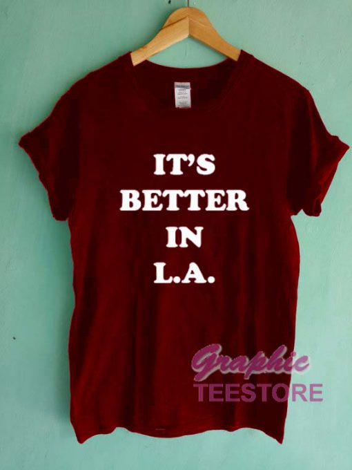 It's Better In LA Graphic Tee Shirts