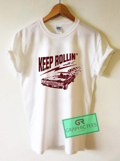 Keep Rollin Graphic Tees Shirts
