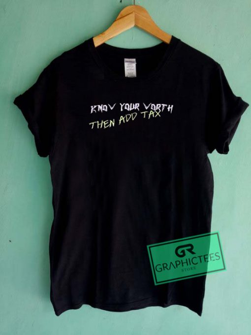 Know Your Worth Then Add Tax Graphic Tees Shirts