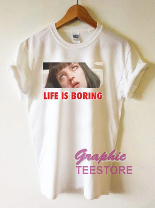 Life Is Boring Graphic Tee Shirts