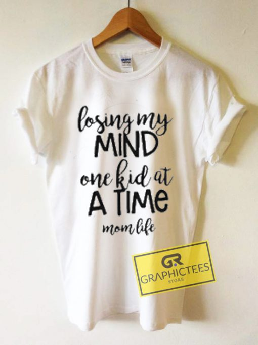 Losing My Mind One Kid At a Time Mom Life Graphic Tees Shirts