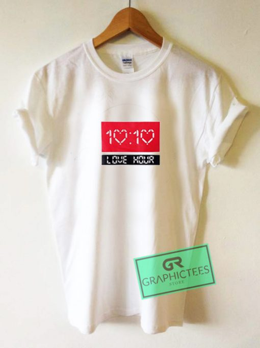 Love Hour 10 10 Graphic Tees Shirts