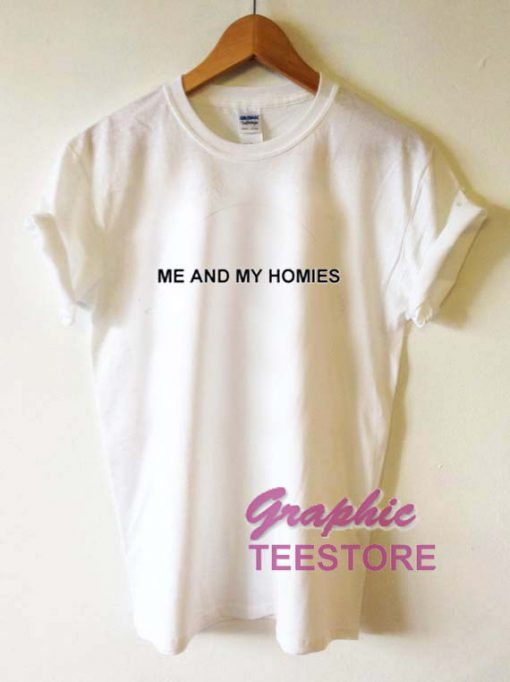 Me And Homies Graphic Tee Shirts