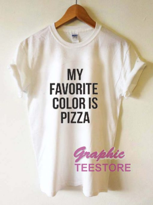 My Favorite Color Is Pizza Graphic Tee Shirts