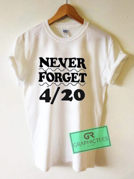 Never Forget 4 20 Graphic Tees Shirts