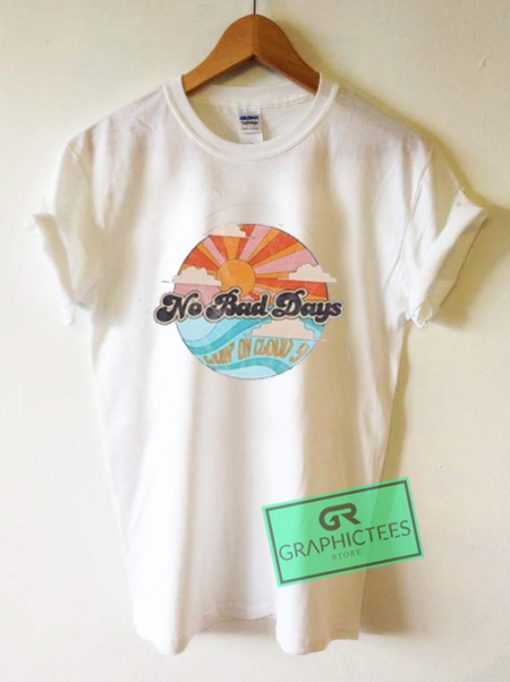 No Bad Days Livin On Cloud 9 Graphic Tees Shirts