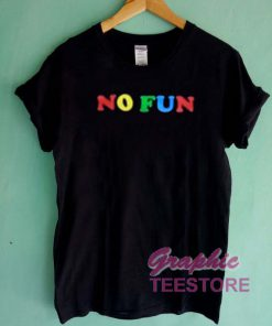 No Fun Graphic Tee Shirts