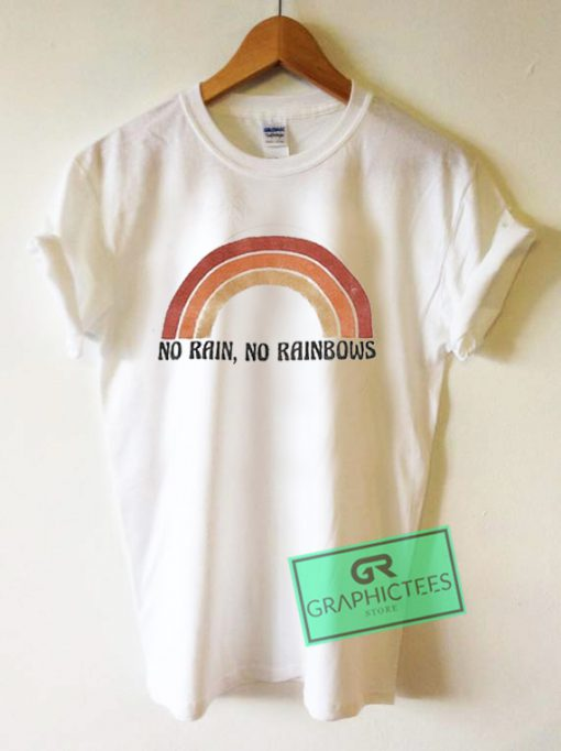 No Rain No Rainbows Graphic Tees Shirts