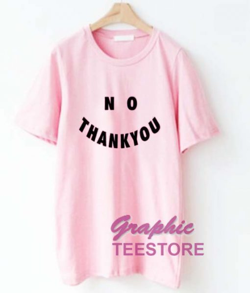 No Thank You Graphic Tee Shirts