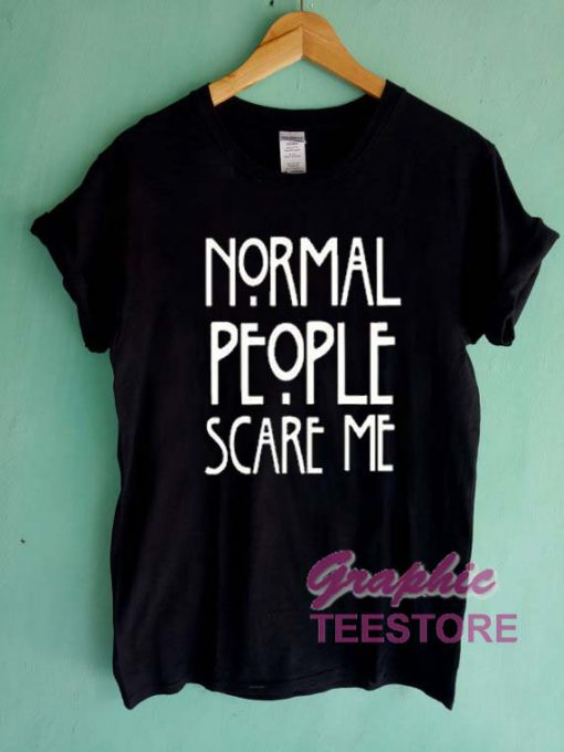 Normal People Scare Me Graphic Tee Shirts