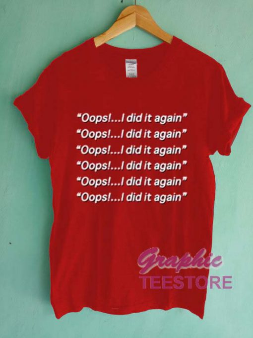Oops I Did It Again Graphic Tee Shirts