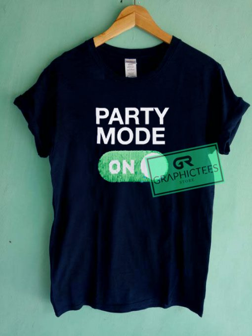 Party Mode ON Graphic Tees Shirts