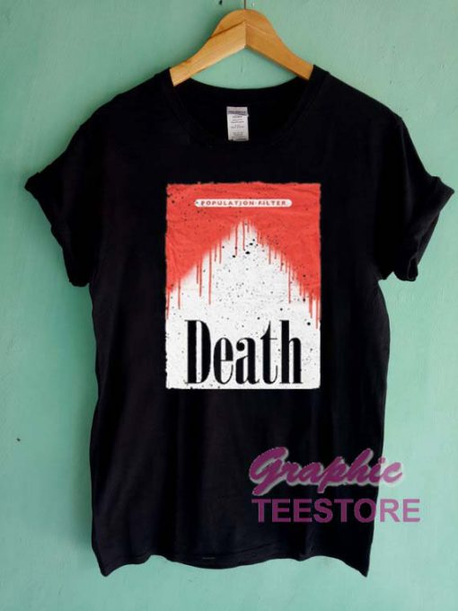 Population Filter Death Graphic Tee Shirts