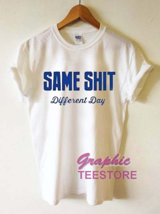 Same Shit Different Day Graphic Tee Shirts
