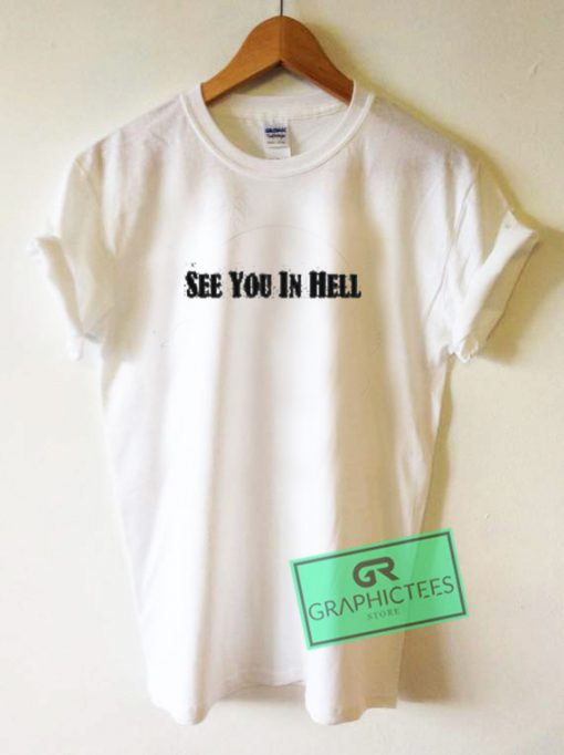 See You In Hell Graphic Tees Shirts