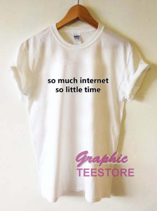 So Much Internet So Little Time Graphic Tees Shirts
