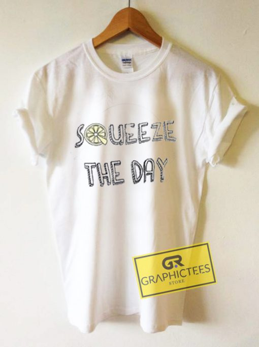 Squeeze The Day Graphic Tees Shirts
