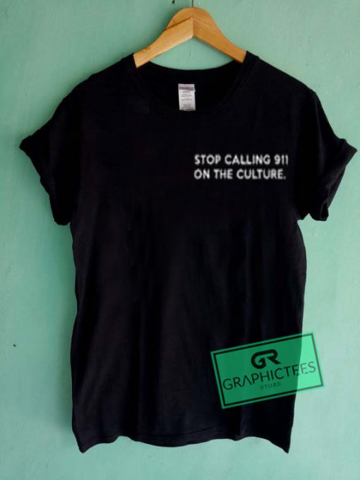 Stop Calling 911 On The Culture Graphic Tees Shirts