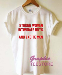 Strong Women Intimidate Boys Graphic Tee Shirts