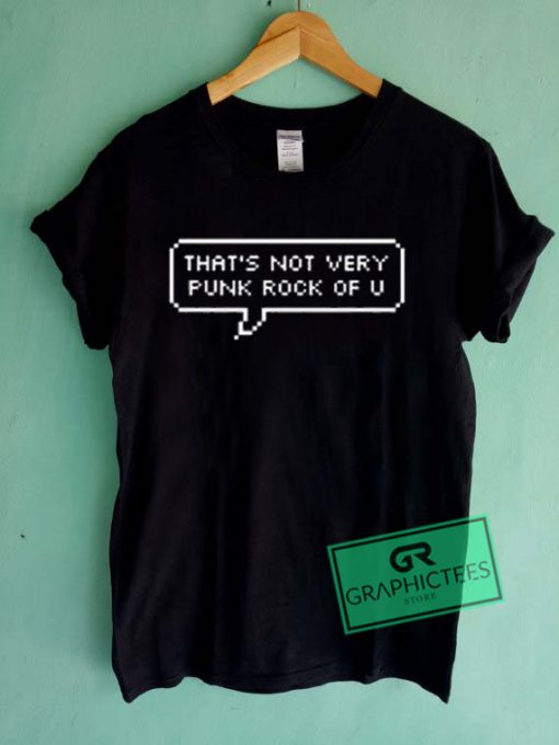 That's Not Very Punk Rock Of U Graphic Tees Shirts