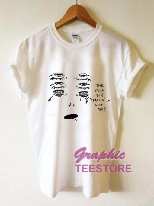 The Fuck You Fallin In Love For Graphic Tee Shirts
