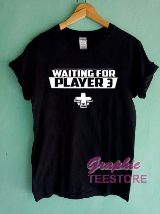 Waiting For Player 3 Graphic Tee Shirts